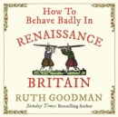 How to Behave Badly in Renaissance Britain - eAudiobook