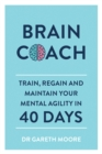 Brain Coach : Train, Regain and Maintain Your Mental Agility in 40 Days - Book