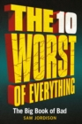 The 10 Worst of Everything : The Big Book of Bad - eBook