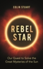 Rebel Star : Our Quest to Solve the Great Mysteries of the Sun - Book