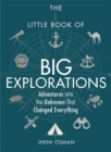 The Little Book of Big Explorations : Adventures into the Unknown That Changed Everything - Book