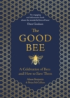 The Good Bee : A Celebration of Bees - And How to Save Them - Book