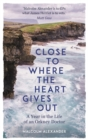 Close to Where the Heart Gives Out : A Year in the Life of an Orkney Doctor - Book