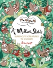 A Million Sloths : Super-Cute Creatures to Colour - Book