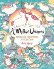 A Million Unicorns : Magical Creatures to Colour - Book