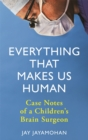Everything That Makes Us Human : Case Notes of a Children's Brain Surgeon - Book