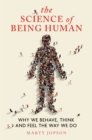 The Science of Being Human : Why We Behave, Think and Feel the Way We Do - eBook