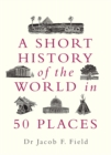A Short History of the World in 50 Places - Book