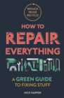 How to Repair Everything : A Green Guide to Fixing Stuff - Book
