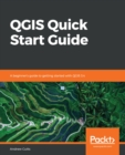 QGIS Quick Start Guide : A beginner's guide to getting started with QGIS 3.4 - eBook