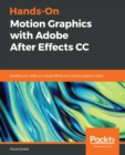 Hands-On Motion Graphics with Adobe After Effects CC : Develop your skills as a visual effects and motion graphics artist - eBook