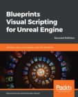 Blueprints Visual Scripting for Unreal Engine : The faster way to build games using UE4 Blueprints, 2nd Edition - eBook