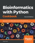 Bioinformatics with Python Cookbook : Learn how to use modern Python bioinformatics libraries and applications to do cutting-edge research in computational biology, 2nd Edition - eBook