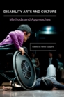 Disability, Arts, and Culture - International Critical Perspectives - Book