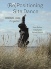 (RE)POSITIONING SITE DANCE DG : Local Acts, Global Perspectives - eBook