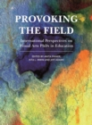Provoking the Field : International Perspectives on Visual Arts PhDs in Education - eBook