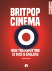 Britpop Cinema : From Trainspotting to This is England - eBook