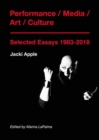 Performance / Media / Art / Culture - Selected Essays 1983-2018 - Book