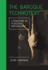 The Baroque Technotext : Literature in a Digital Mediascape - eBook