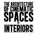 The Architecture of Cinematic Spaces : by Interiors - eBook