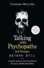 Talking With Psychopaths and Savages: Beyond Evil - Book