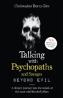 Talking With Psychopaths and Savages: Beyond Evil - eBook