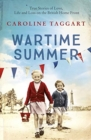 Wartime Summer : True Stories of Love, Life and Loss on the British Home Front - Book