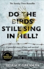 Do the Birds Still Sing in Hell? - He escaped over 200 times from a notorious German prison camp to see the girl he loved. This is the incredible true story of Horace Greasley - Book