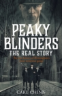 Peaky Blinders - The Real Story of Birmingham's most notorious gangs : The No. 1 Sunday Times Bestseller - Book