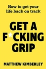 Get a F*cking Grip : How to Get Your Life Back on Track - Book