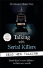 Talking with Serial Killers: Dead Men Talking : Death Row's worst killers - in their own words - Book