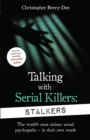 Talking With Serial Killers: Stalkers : From the UK's No. 1 True Crime author - Book