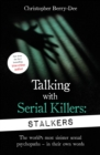 Talking With Serial Killers: Stalkers : From the UK's No. 1 True Crime author - eBook
