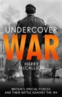 Undercover War : Britain's Special Forces and their secret battle against the IRA - Book
