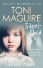 Silent Child : From no.1 bestseller Toni Maguire comes a new true story of abuse and survival - eBook
