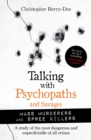 Talking with Psychopaths and Savages: Mass Murderers and Spree Killers - Book