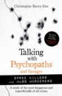 Talking with Psychopaths and Savages: Mass Murderers and Spree Killers - eBook