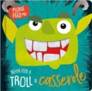 Never Feed A Troll Casserole - Book