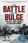 The Battle of the Bulge : The Allies' Greatest Conflict on the Western Front - Book