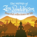 The Sayings of Zen Buddhism : Peaceful Reflections on Life - Book