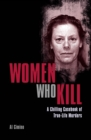 Women Who Kill : A Chilling Casebook of True-Life Murders - Book