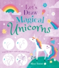 Let's Draw Magical Unicorns : Create beautiful unicorns step by step! - Book