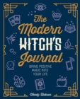 The Modern Witch's Journal : Bring Positive Magic into Your Life - Book