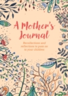 A Mother's Journal : Recollections and Reflections to Pass on to Your Children - Book