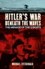 Hitler's War Beneath the Waves : The menace of the U-Boats - Book