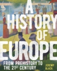 A History of Europe : From Prehistory to the 21st Century - Book