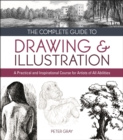 The Complete Guide to Drawing & Illustration : A Practical and Inspirational Course for Artists of All Abilities - eBook