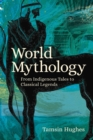 World Mythology : From Indigenous Tales to Classical Legends - Book