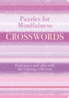 Puzzles for Mindfulness Crosswords : Find peace and calm with this relaxing collection - Book
