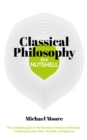 Classical Philosophy in a Nutshell : The complete guide to the founders of western philosophy, including Socrates, Plato, Aristotle, and Epicurus - eBook